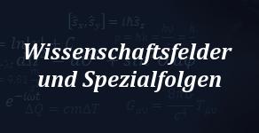 Wissenschaftsfelder und Spezialfolgen